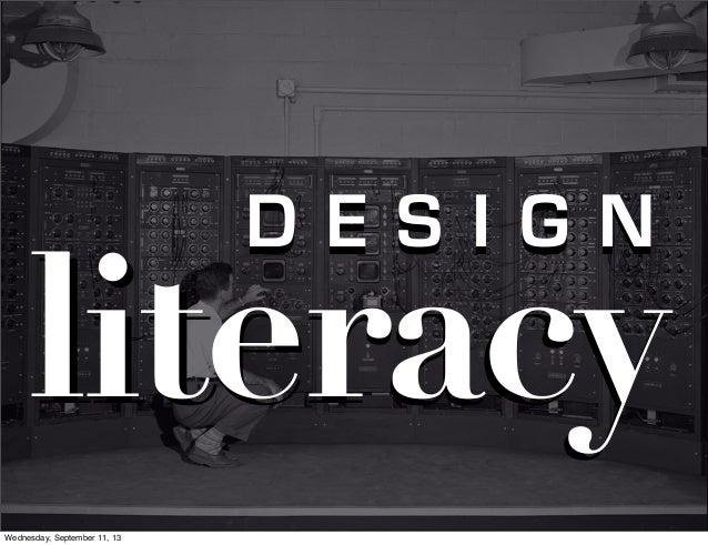 literacyliteracy D E S I G ND E S I G N Wednesday, September 11, 13