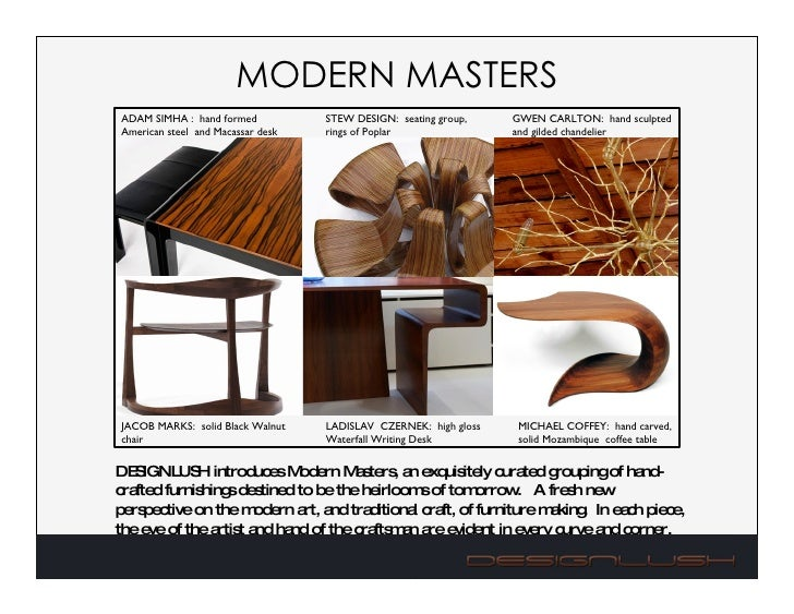 MODERN MASTERS DESIGNLUSH introduces Modern Masters, an exquisitely curated grouping of hand-crafted furnishings destined ...