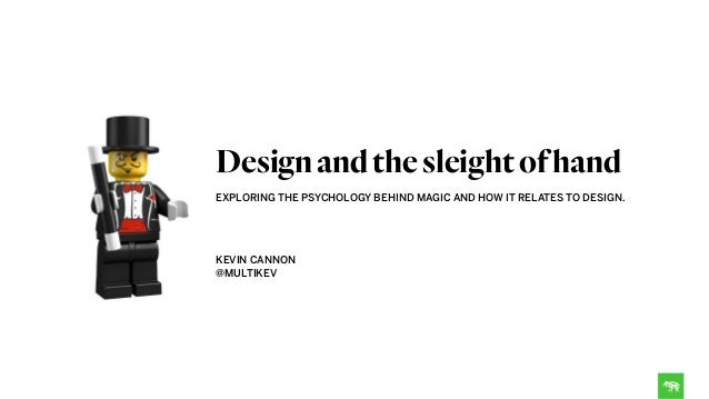 EXPLORING THE PSYCHOLOGY BEHIND MAGIC AND HOW IT RELATES TO DESIGN. 
