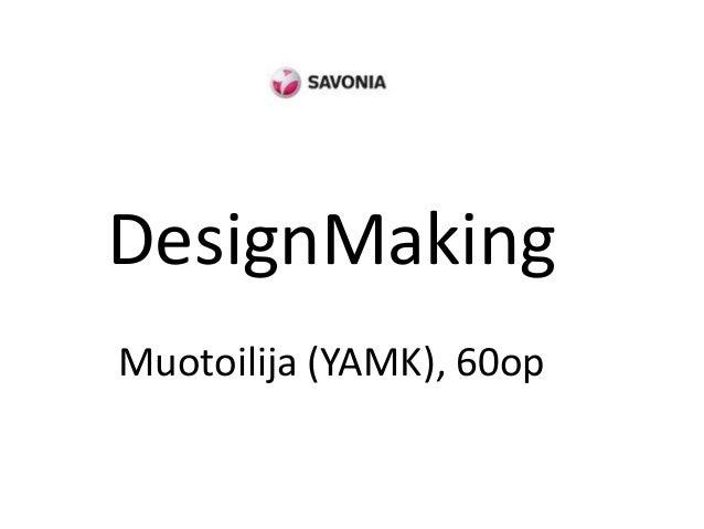 DesignMaking Muotoilija (YAMK), 60op