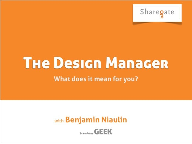 The Design Manager   What does it mean for you?   with   Benjamin Niaulin             SharePoint   GEEK