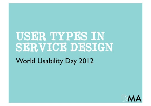 USER TYPES INSERVICE DESIGNWorld Usability Day 2012