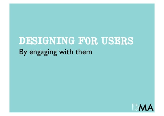 DESIGNING FOR USERSBy engaging with them