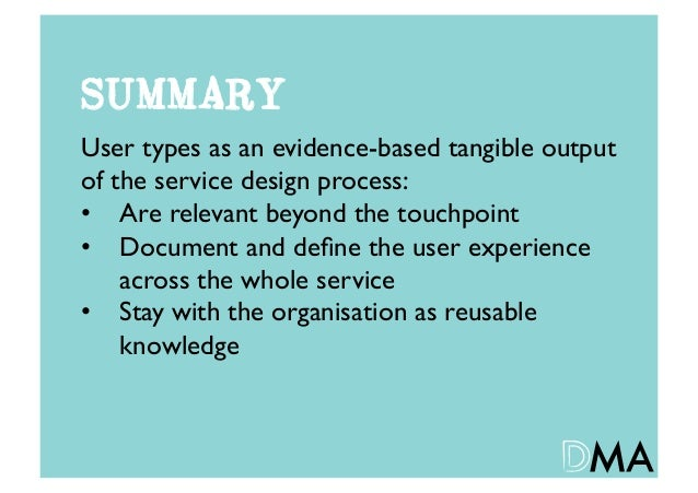 SUMMARYUser types as an evidence-based tangible outputof the service design process:• Are relevant beyond the touchpoint...