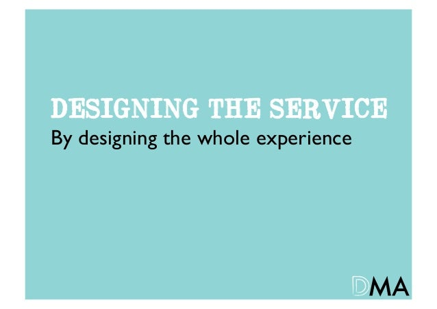 DESIGNING THE SERVICEBy designing the whole experience