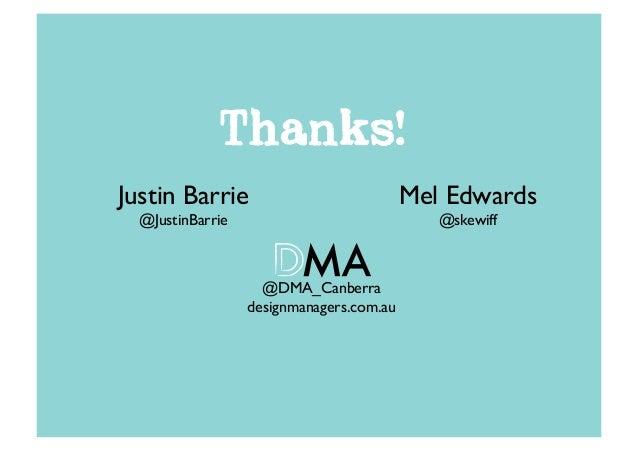Thanks!Justin Barrie                            Mel Edwards  @JustinBarrie                              @skewiff        ...