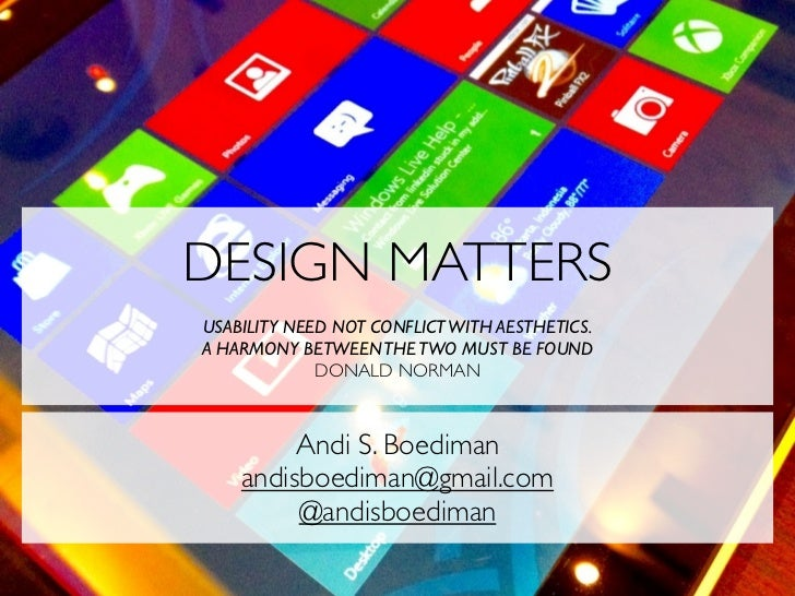 DESIGN MATTERSUSABILITY NEED NOT CONFLICT WITH AESTHETICS.A HARMONY BETWEEN THE TWO MUST BE FOUND             DONALD NORMA...