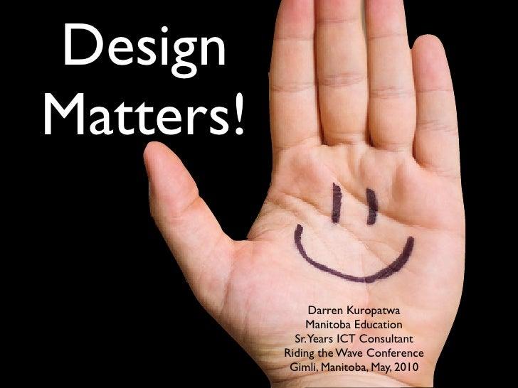 Design Matters!                  Darren Kuropatwa                Manitoba Education              Sr.Years ICT Consultant  ...