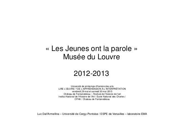 « Les Jeunes ont la parole » Musée du Louvre 2012-2013 Université de printemps d'histoire des arts LIRE L'ŒUVRE ? DE L'APP...