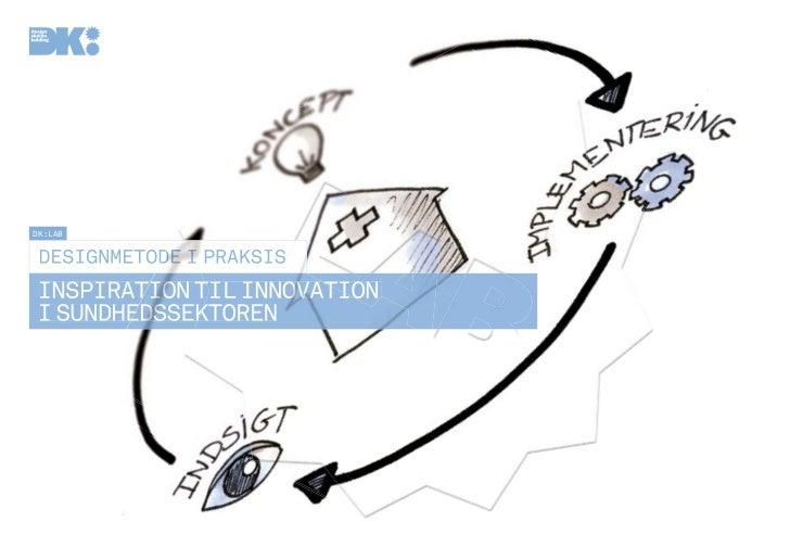 dk:laB designmetode i praksisinspiration til innovationi sundhedssektoren