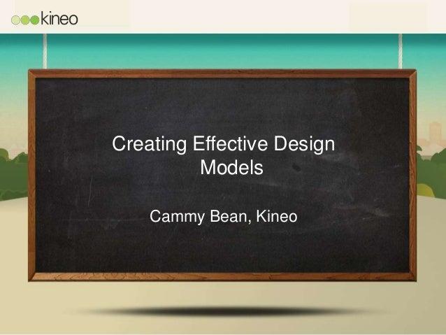 Creating Effective Design          Models    Cammy Bean, Kineo