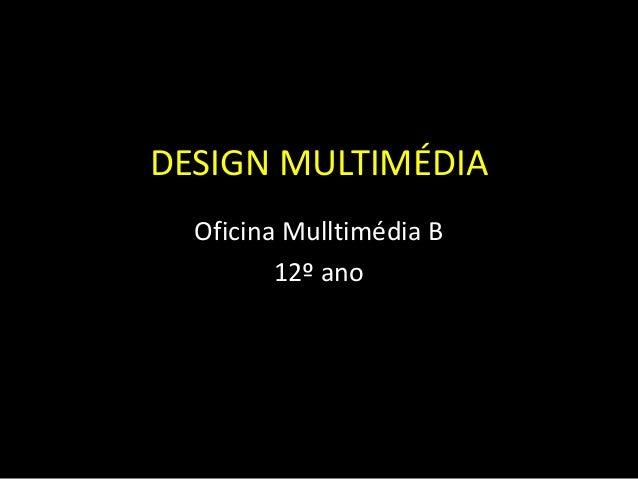 DESIGN MULTIMÉDIA Oficina Mulltimédia B 12º ano