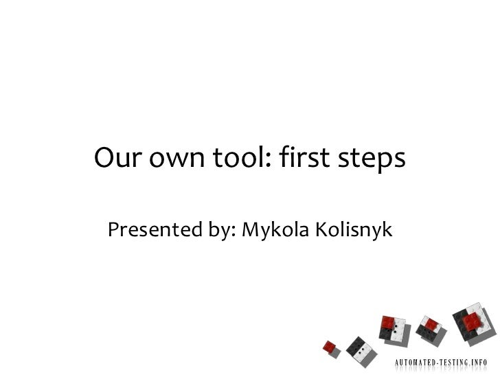 1<br />Our own tool: first steps<br />Presented by: MykolaKolisnyk<br />