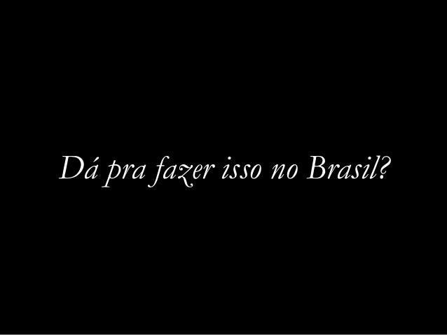 Dá pra fazer isso no Brasil?