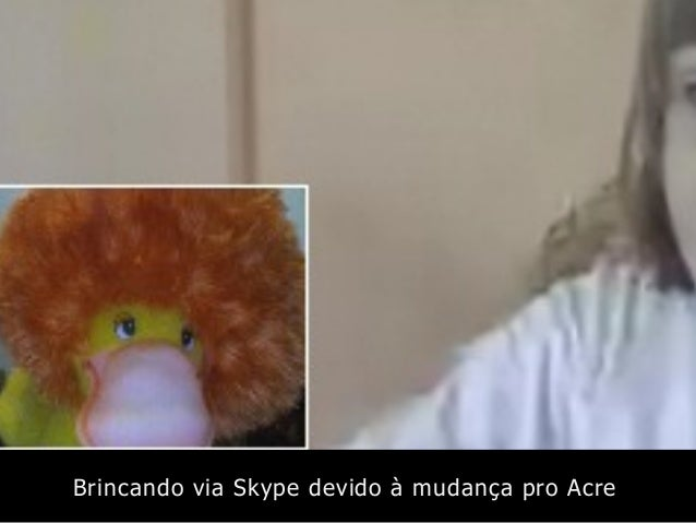 Brincando via Skype devido à mudança pro Acre