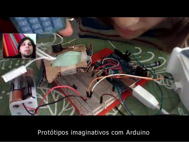 Protótipos imaginativos com Arduino