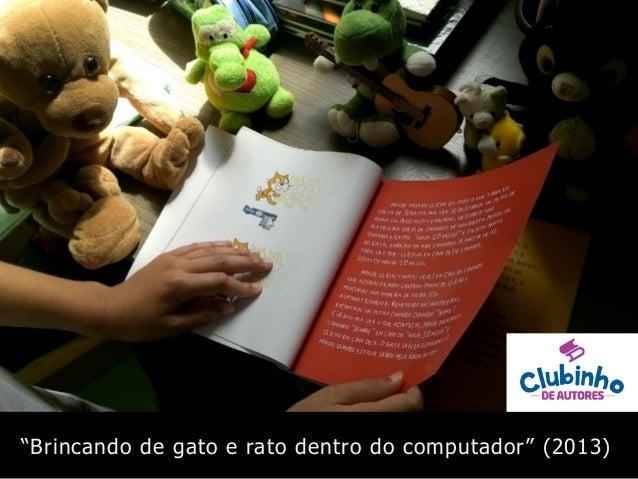 """""""Brincando de gato e rato dentro do computador"""" (2013)"""