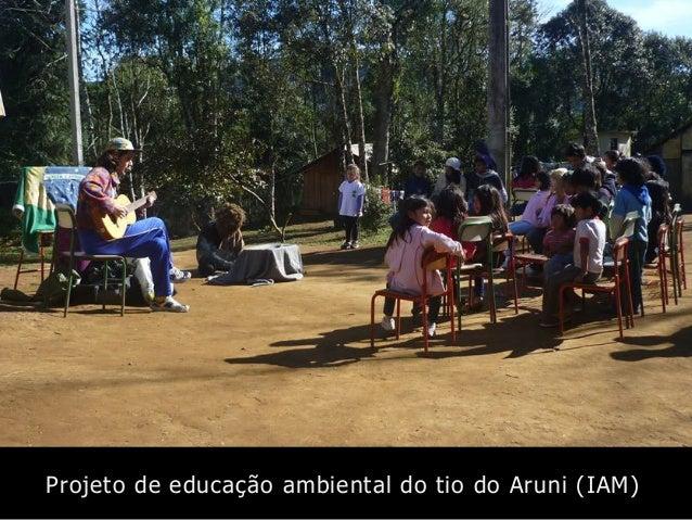 Projeto de educação ambiental do tio do Aruni (IAM)