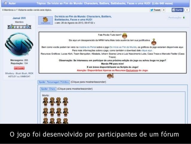 O jogo foi desenvolvido por participantes de um fórum