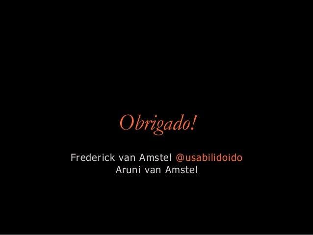 Obrigado! Frederick van Amstel @usabilidoido Aruni van Amstel