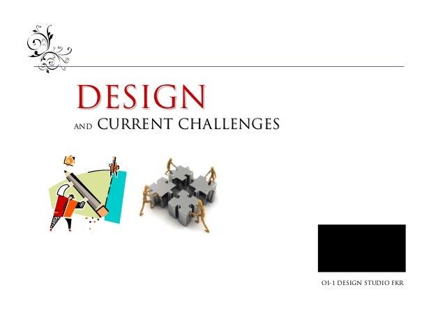 DESIGNAND   CURRENT CHALLENGES                           OI-1 DESIGN STUDIO FKR
