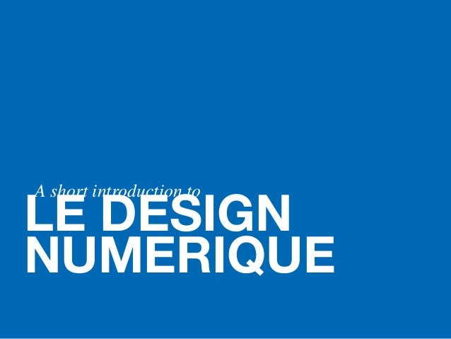 LE DESIGN NUMERIQUE A short introduction to
