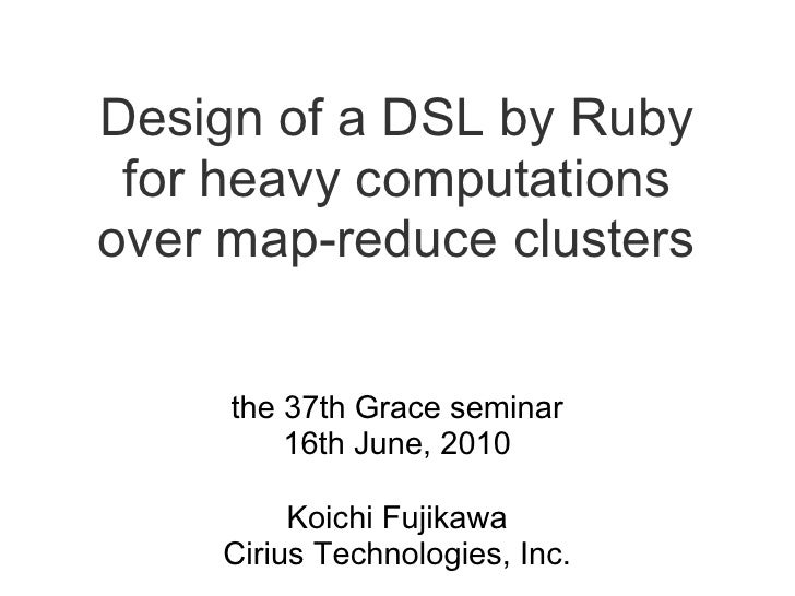 Design of a DSL by Ruby  for heavy computations over map-reduce clusters        the 37th Grace seminar          16th June,...