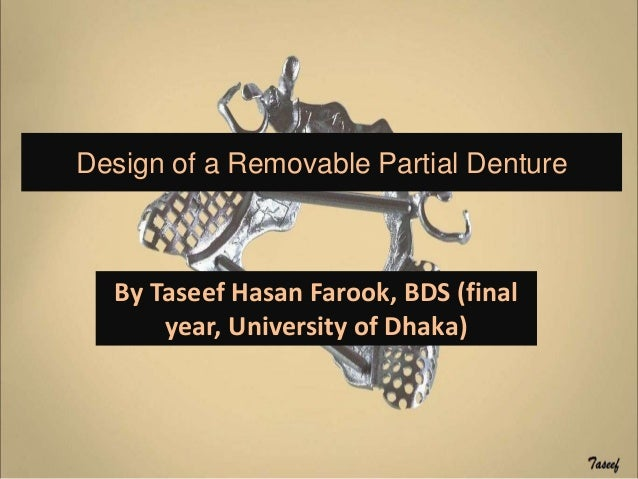 Design of a Removable Partial Denture By Taseef Hasan Farook, BDS (final year, University of Dhaka)