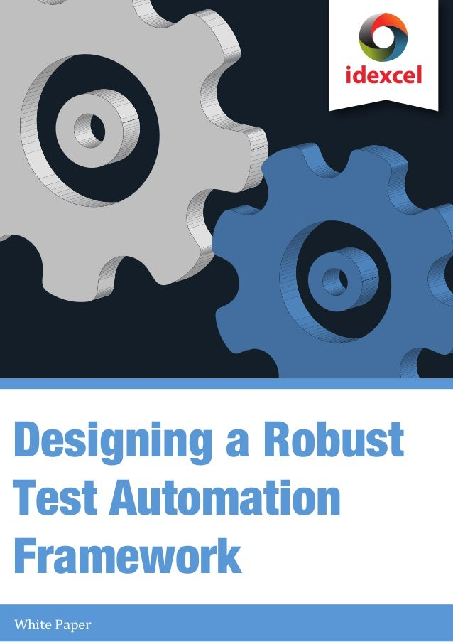 idexcel  Designing a Robust Test Automation Framework White Paper