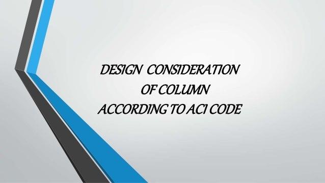 DESIGN CONSIDERATION OF COLUMN ACCORDINGTO ACI CODE