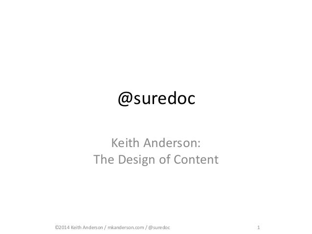 @suredoc  Keith Anderson:  The Design of Content  ©2014 Keith Anderson / mkanderson.com / @suredoc 1