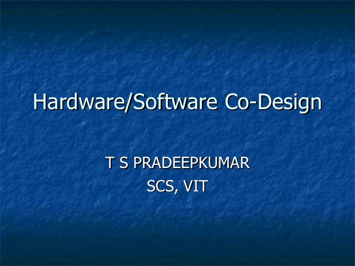 Hardware/Software Co-Design  T S PRADEEPKUMAR SCS, VIT