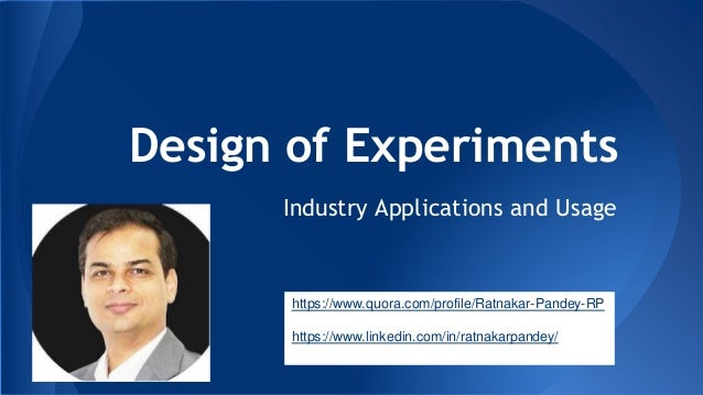 Design of Experiments Industry Applications and Usage https://www.quora.com/profile/Ratnakar-Pandey-RP https://www.linkedi...