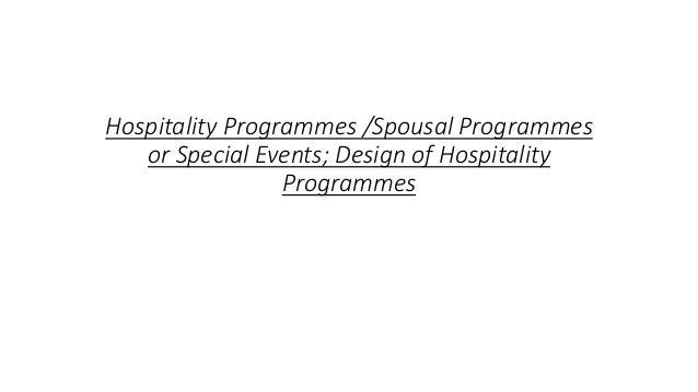 Hospitality Programmes /Spousal Programmes or Special Events; Design of Hospitality Programmes