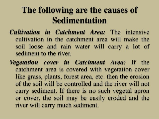 The following are the causes of Sedimentation Cultivation in Catchment Area: The intensive cultivation in the catchment ar...