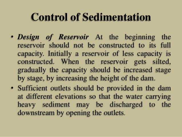 Control of Sedimentation • Design of Reservoir At the beginning the reservoir should not be constructed to its full capaci...