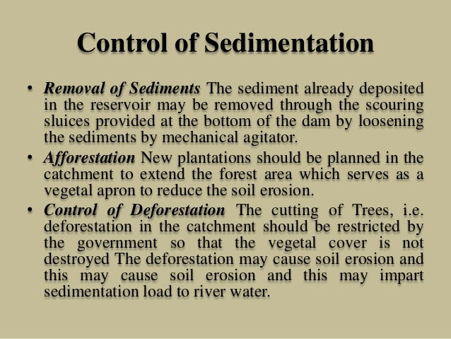 Control of Sedimentation • Removal of Sediments The sediment already deposited in the reservoir may be removed through the...