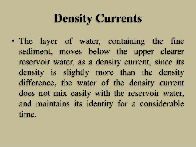 Density Currents • The layer of water, containing the fine sediment, moves below the upper clearer reservoir water, as a d...