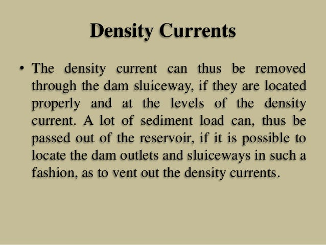 Density Currents • The density current can thus be removed through the dam sluiceway, if they are located properly and at ...