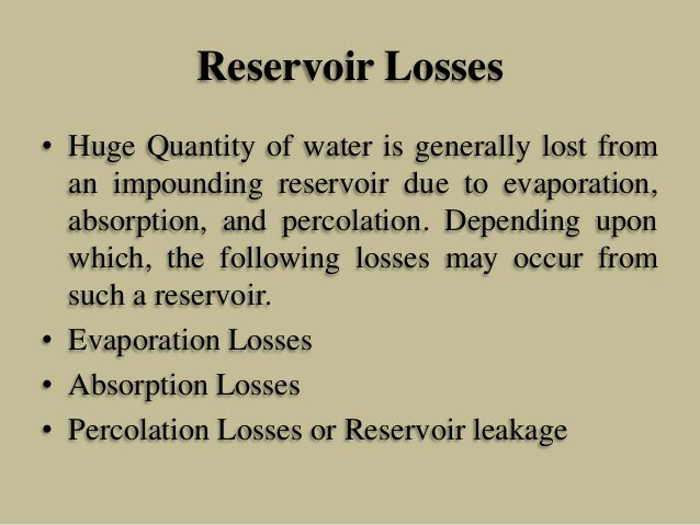 Reservoir Losses • Huge Quantity of water is generally lost from an impounding reservoir due to evaporation, absorption, a...