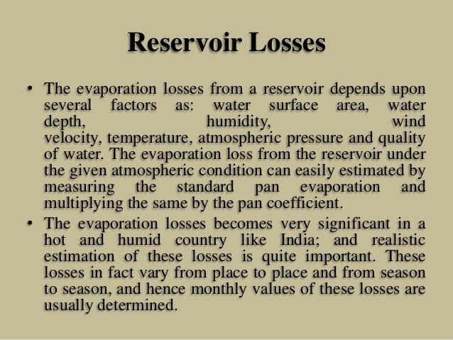 Reservoir Losses • The evaporation losses from a reservoir depends upon several factors as: water surface area, water dept...