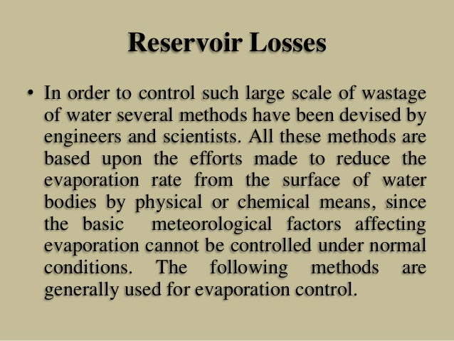Reservoir Losses • In order to control such large scale of wastage of water several methods have been devised by engineers...