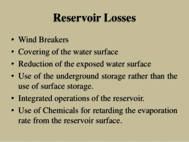 Reservoir Losses • • • •  Wind Breakers Covering of the water surface Reduction of the exposed water surface Use of the un...
