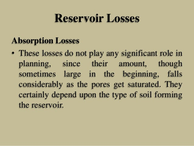 Reservoir Losses Absorption Losses • These losses do not play any significant role in planning, since their amount, though...