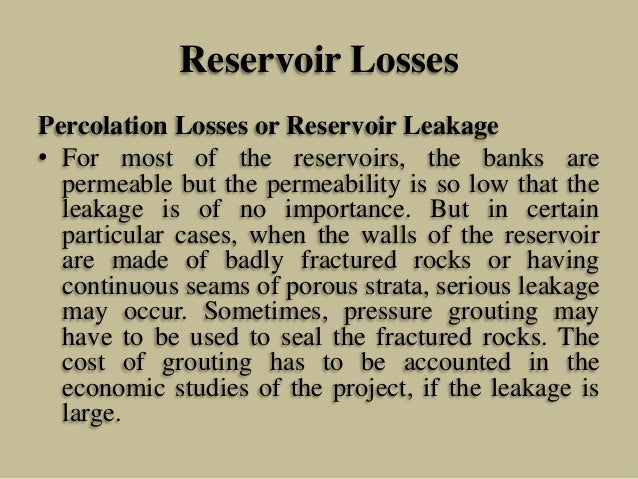 Reservoir Losses Percolation Losses or Reservoir Leakage • For most of the reservoirs, the banks are permeable but the per...