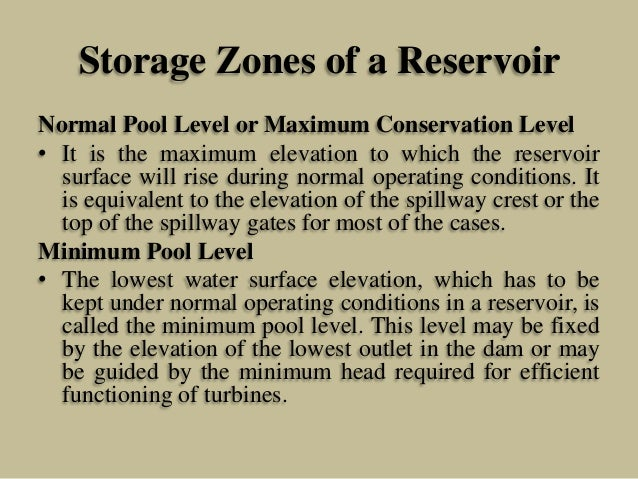 Storage Zones of a Reservoir Normal Pool Level or Maximum Conservation Level • It is the maximum elevation to which the re...