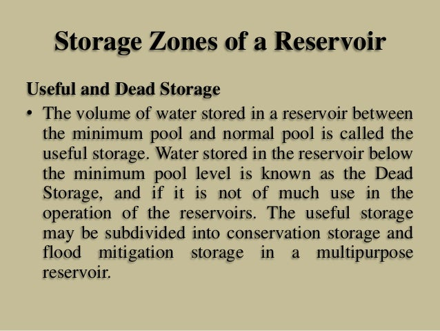 Storage Zones of a Reservoir Useful and Dead Storage • The volume of water stored in a reservoir between the minimum pool ...
