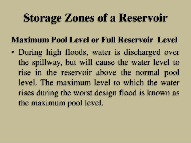 Storage Zones of a Reservoir Maximum Pool Level or Full Reservoir Level • During high floods, water is discharged over the...