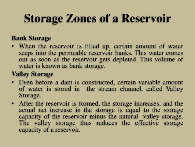 Storage Zones of a Reservoir Bank Storage • When the reservoir is filled up, certain amount of water seeps into the permea...