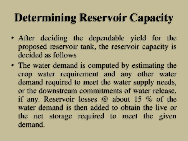 Determining Reservoir Capacity • After deciding the dependable yield for the proposed reservoir tank, the reservoir capaci...